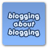 blogging about blogging - from http://www.deepjiveinterests.com/